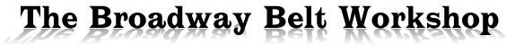 The Broadway Belt Workshop